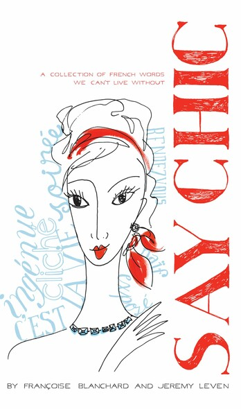 Say Chic : A Collection of French Words We Can't Live Without