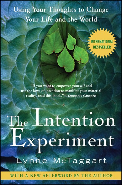 The Intention Experiment : Using Your Thoughts to Change Your Life and the World