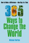 365 Ways To Change the World : How to Make a Difference-- One Day at a Time