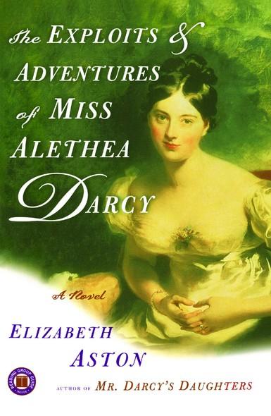 The Exploits & Adventures of Miss Alethea Darcy : A Novel