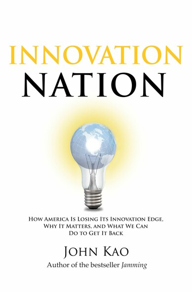 Innovation Nation : How America Is Losing Its Innovation Edge, Why It Matters, and What We Can Do to Get It Back