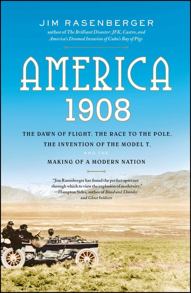 America, 1908 : The Dawn of Flight, the Race to the Pole, the Invention of the Model T and the Making of a Modern Nation