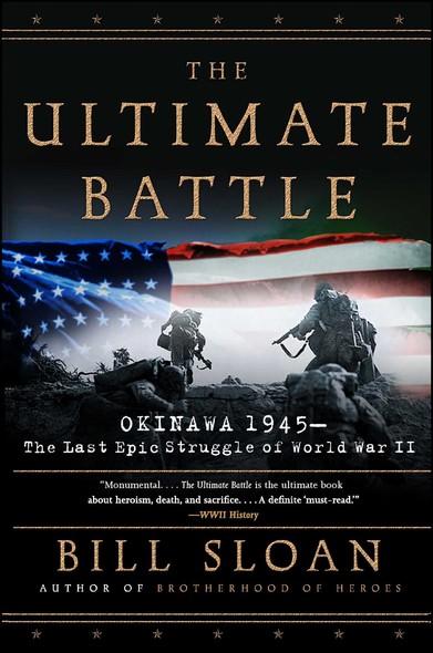 The Ultimate Battle : Okinawa 1945--The Last Epic Struggle of World War II