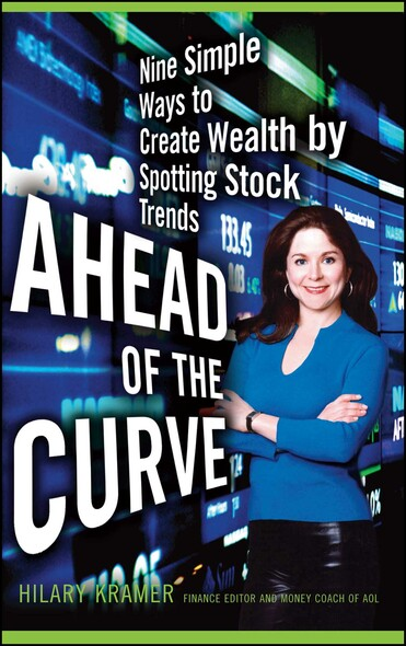 Ahead of the Curve : Nine Simple Ways to Create Wealth by Spotting Stock Trends