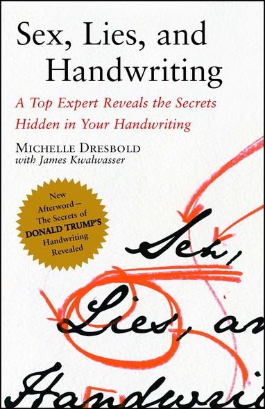 Sex, Lies, and Handwriting : A Top Expert Reveals the Secrets Hidden in Your Handwriting