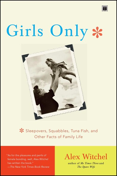 Girls Only : Sleepovers, Squabbles, Tuna Fish, and Other Facts of Family Life