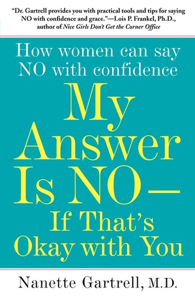 My Answer is No . . . If That's Okay with You : How Women Can Say No and (Still) Feel Good About It