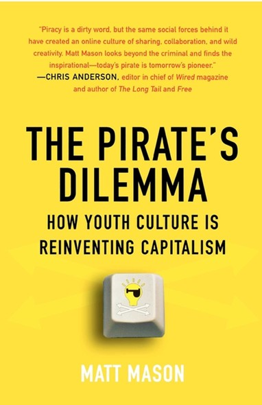 The Pirate's Dilemma : How Youth Culture Is Reinventing Capitalism