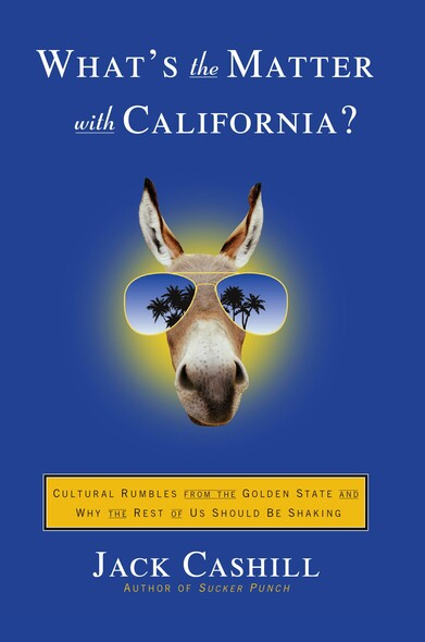 What's the Matter with California? : Cultural Rumbles from the Golden State and Why the Rest of Us Should Be Shaking