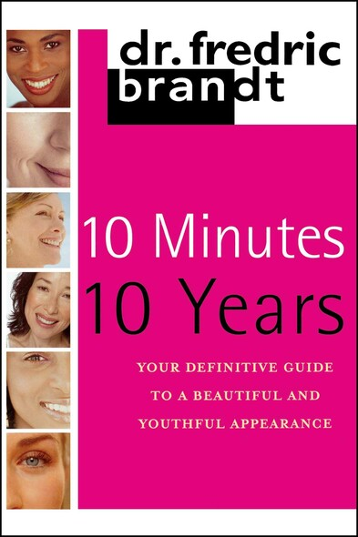 10 Minutes/10 Years : Your Definitive Guide to a Beautiful and Youthful Appearance