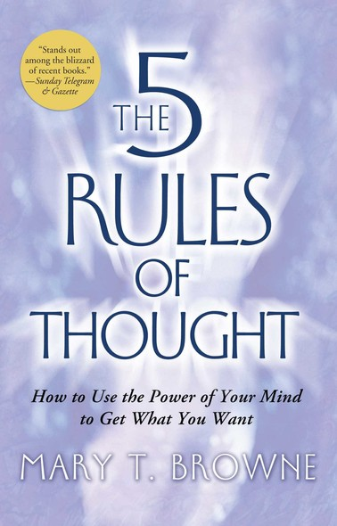 The 5 Rules of Thought : How to Use the Power of Your Mind to Get What You Want