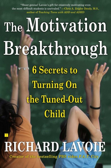 The Motivation Breakthrough : 6 Secrets to Turning On the Tuned-Out Child