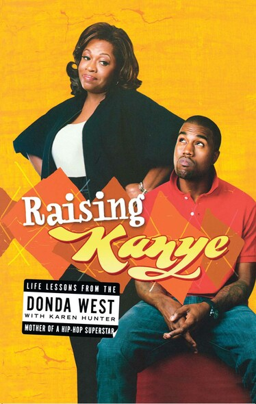 Raising Kanye : Life Lessons from the Mother of a Hip-Hop Superstar