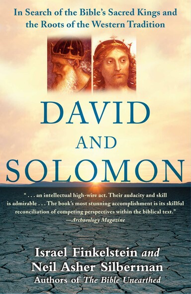 David and Solomon : In Search of the Bible's Sacred Kings and the Roots of the Western Tradition