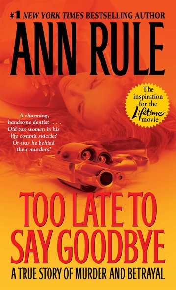 Too Late to Say Goodbye : A True Story of Murder and Betrayal
