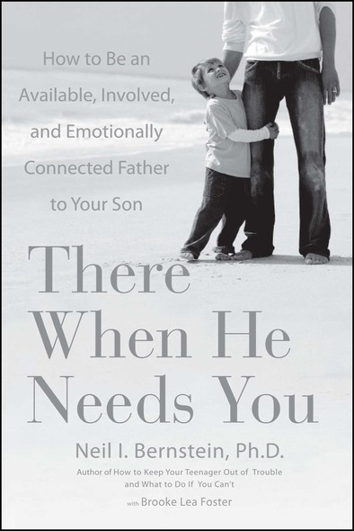 There When He Needs You : How to Be an Available, Involved, and Emotionally Connected Father to Your Son