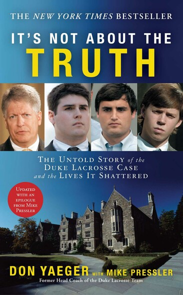It's Not About the Truth : The Untold Story of the Duke Lacrosse Case and the Lives It Shattered