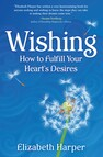 Wishing : How to Fulfill Your Heart's Desires