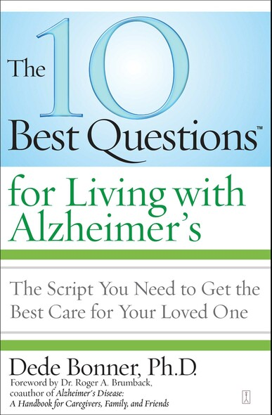 The 10 Best Questions for Living with Alzheimer's : The Script You Need to Get the Best Care for Your Loved One
