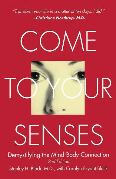 Come to Your Senses : Demystifying the Mind-Body Connection