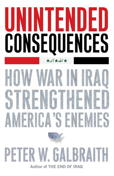 Unintended Consequences : How War in Iraq Strengthened America's Enemies