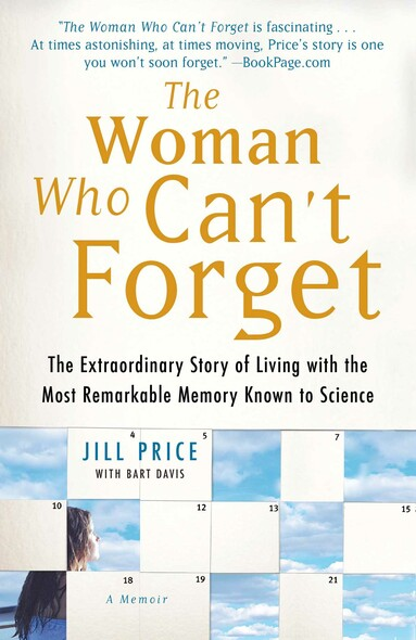 The Woman Who Can't Forget : The Extraordinary Story of Living with the Most Remarkable Memory Known to Science--A Memoir