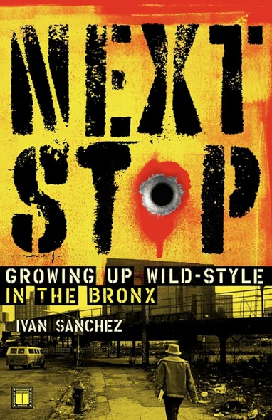Next Stop : Growing Up Wild-Style in the Bronx