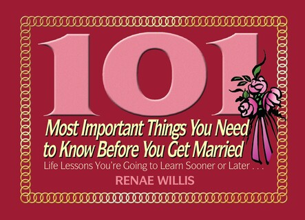 101 Most Important Things You Need to Know Before You Get Married : Life Lessons You're Going to Learn Sooner or Later...