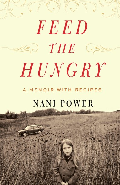 Feed the Hungry : A Memoir with Recipes