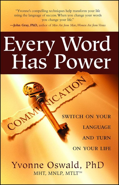 Every Word Has Power : Switch on Your Language and Turn on Your Life