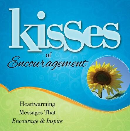Kisses of Encouragement : Heartwarming Messages that Encourage & Inspire