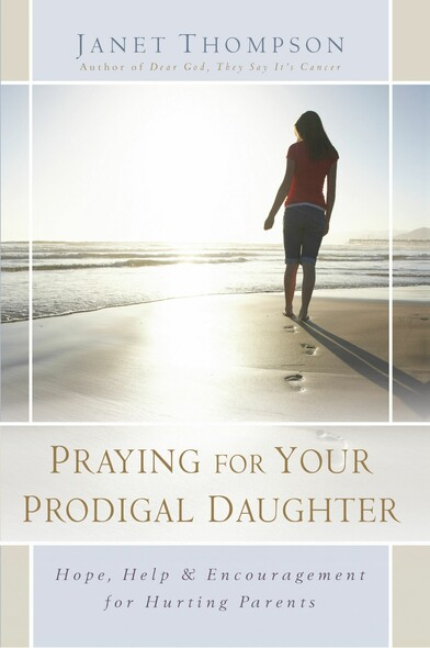 Praying for Your Prodigal Daughter : Hope, Help & Encouragement for Hurting Parents