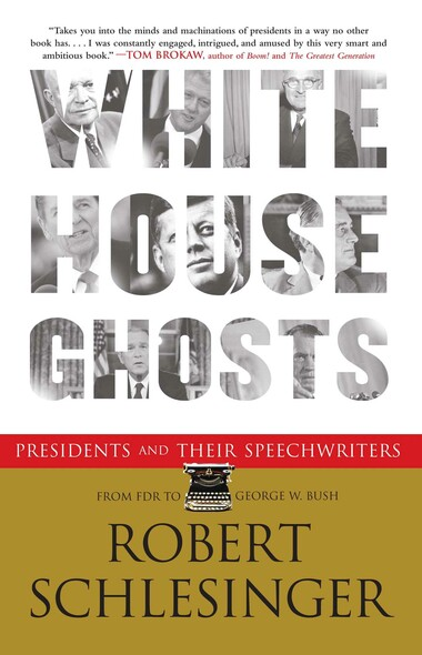 White House Ghosts : Presidents and Their Speechwriters