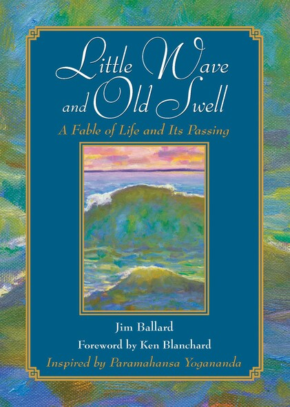 Little Wave and Old Swell : A Fable of Life and Its Passing