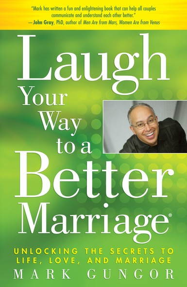 Laugh Your Way to a Better Marriage : Unlocking the Secrets to Life, Love and Marriage