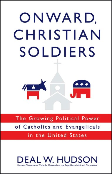 Onward, Christian Soldiers : The Growing Political Power of Catholics and Evangelicals in the United States
