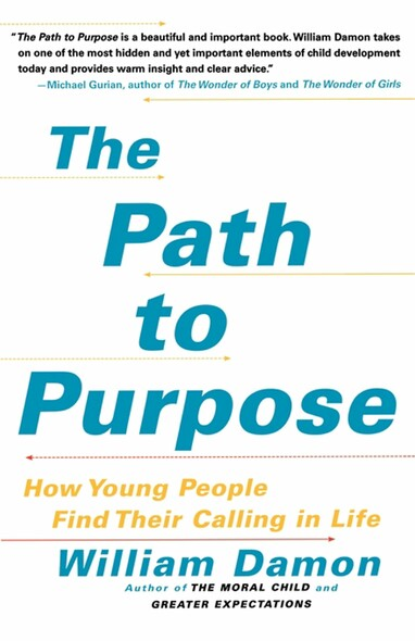 The Path to Purpose : Helping Our Children Find Their Calling in Life
