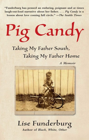 Pig Candy : Taking My Father South, Taking My Father Home--A Memoir