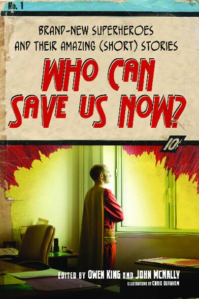 Who Can Save Us Now? : Brand-New Superheroes and Their Amazing (Short) Stories