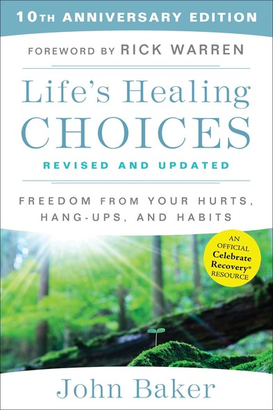 Life's Healing Choices Revised and Updated : Freedom from Your Hurts, Hang-ups, and Habits