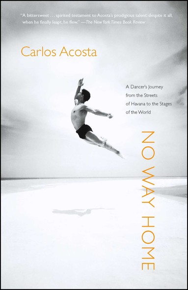 No Way Home : A Dancer's Journey from the Streets of Havana to the Stages of the World