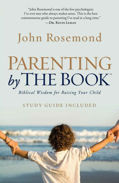 Parenting by the Book : Biblical Wisdom for Raising Your Child
