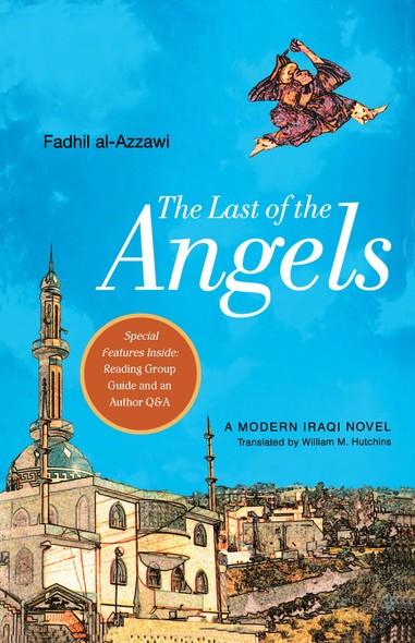 The Last of the Angels : A Modern Iraqi Novel