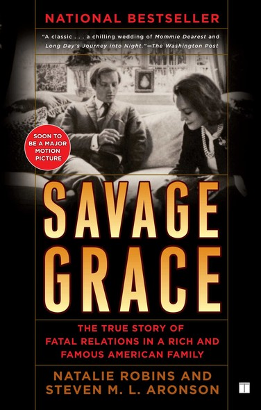 Savage Grace : The True Story of Fatal Relations in a Rich and Famous American Family