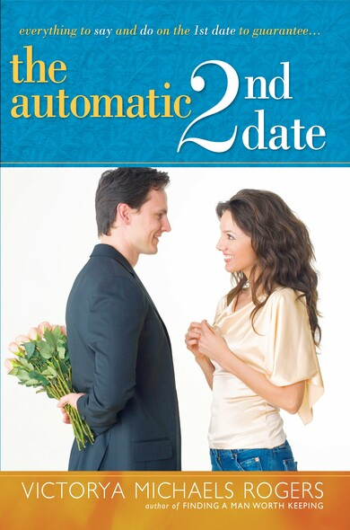 The Automatic 2nd Date : Everything to Say and Do on the 1st Date to Guarantee...