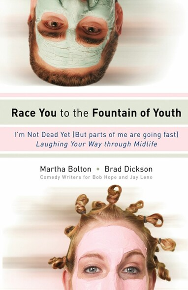 Race You to the Fountain of Youth : I'm Not Dead Yet (But parts of me are going fast)