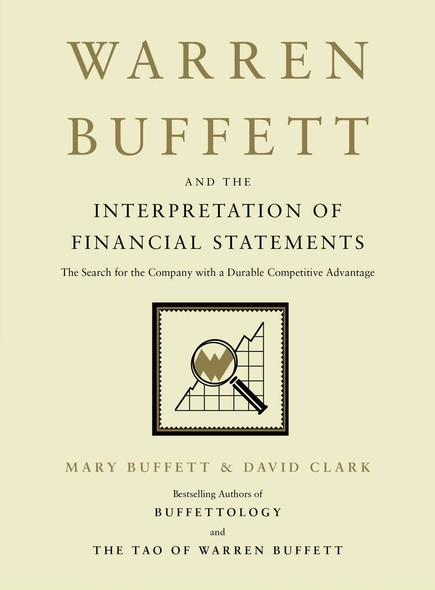 Warren Buffett and the Interpretation of Financial Statements : The Search for the Company with a Durable Competitive Advantage