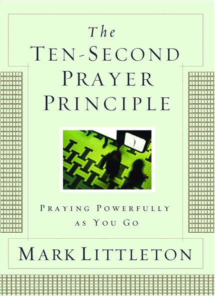 The Ten-Second Prayer Principle : Praying Powerfully as You Go