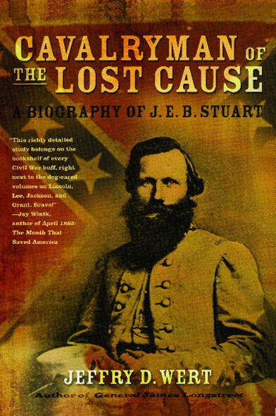 Cavalryman of the Lost Cause : A Biography of J. E. B. Stuart