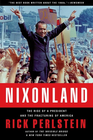 Nixonland : The Rise of a President and the Fracturing of America